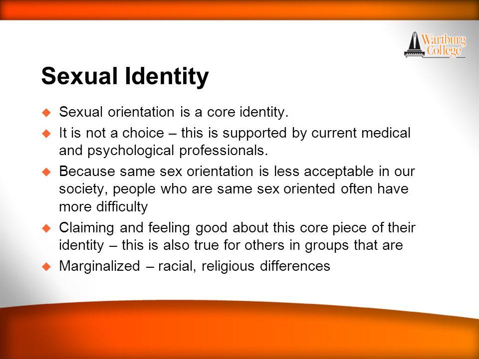 Sexual Identity u Sexual orientation is a core identity.
