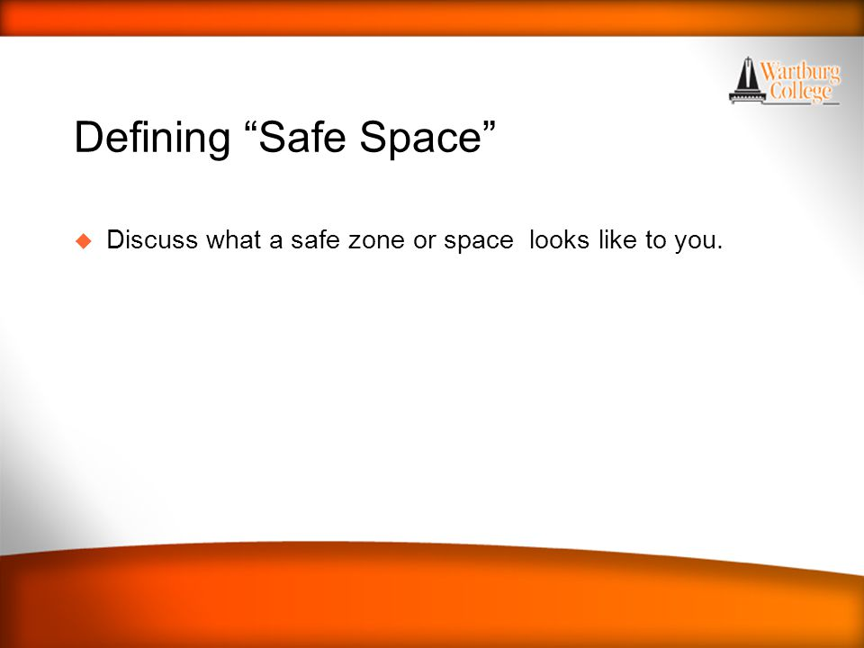 Defining Safe Space u Discuss what a safe zone or space looks like to you.