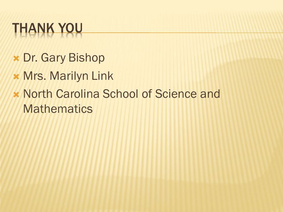  Dr. Gary Bishop  Mrs. Marilyn Link  North Carolina School of Science and Mathematics