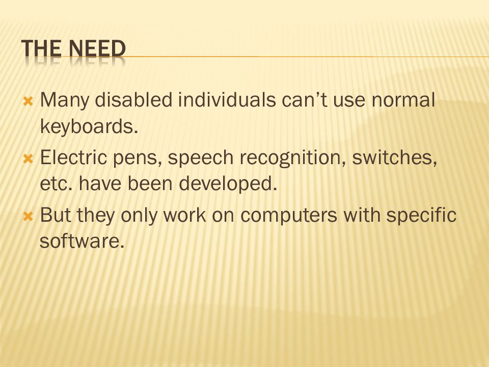  Many disabled individuals can't use normal keyboards.
