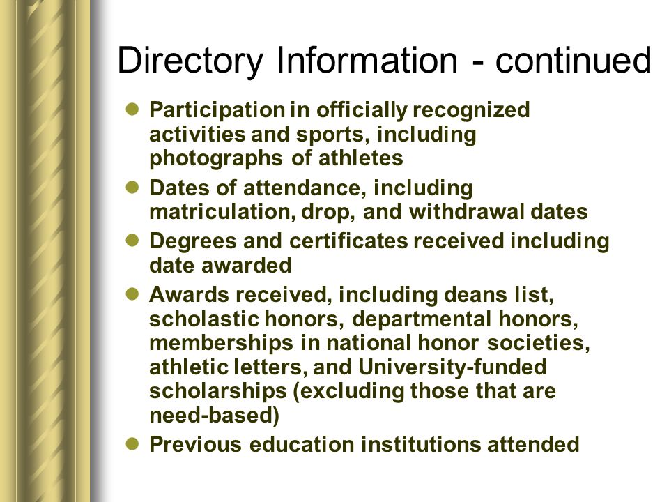 Directory Information at Missouri State University includes: Name Address Telephone number Campus email address Field of study, including majors, minors, certifications, and pre- professional areas of study Classification (e.g.