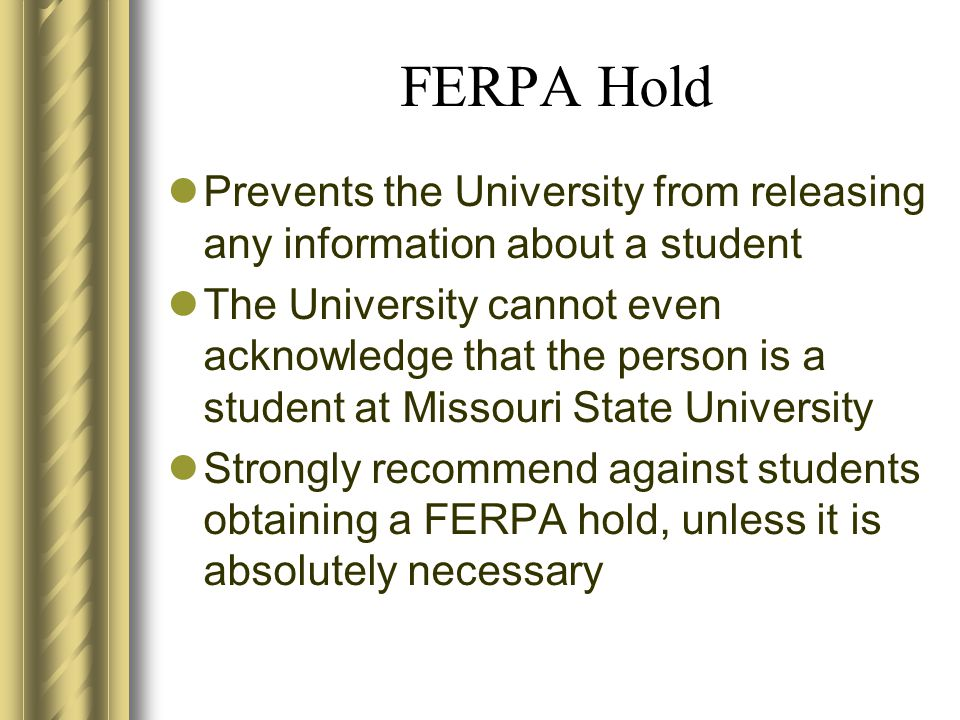 Privacy Hold Prevents the university from disclosing the student's address (including campus email address), and phone number without written consent Students can request a privacy hold by the second week of the fall semester to prevent their address, phone number, and email information from being included in the printed campus directory