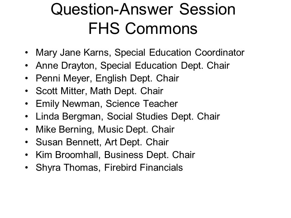 Question-Answer Session FHS Commons Mary Jane Karns, Special Education Coordinator Anne Drayton, Special Education Dept.