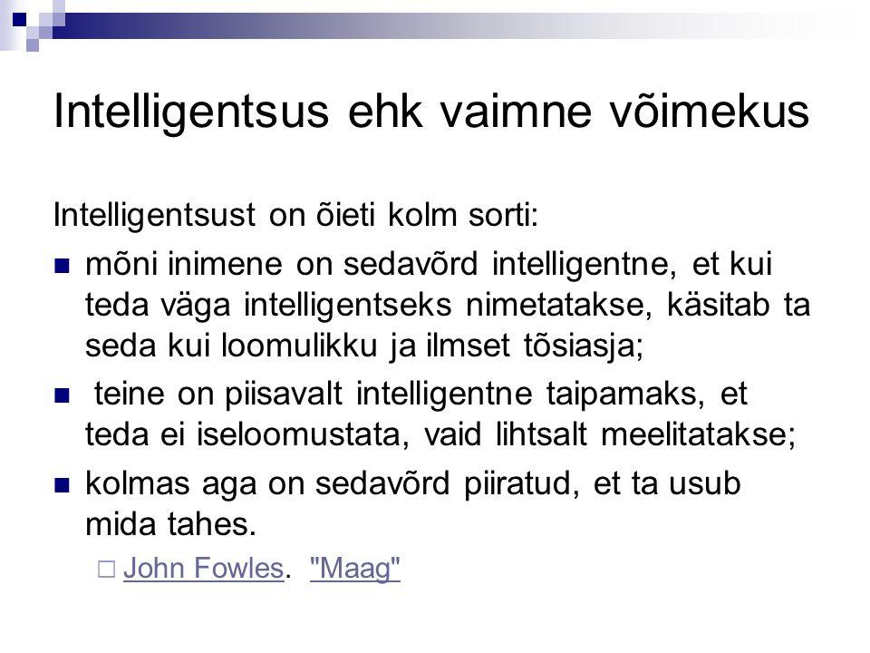 Intelligentsus ehk vaimne võimekus Intelligentsust on õieti kolm sorti: mõni inimene on sedavõrd intelligentne, et kui teda väga intelligentseks nimet