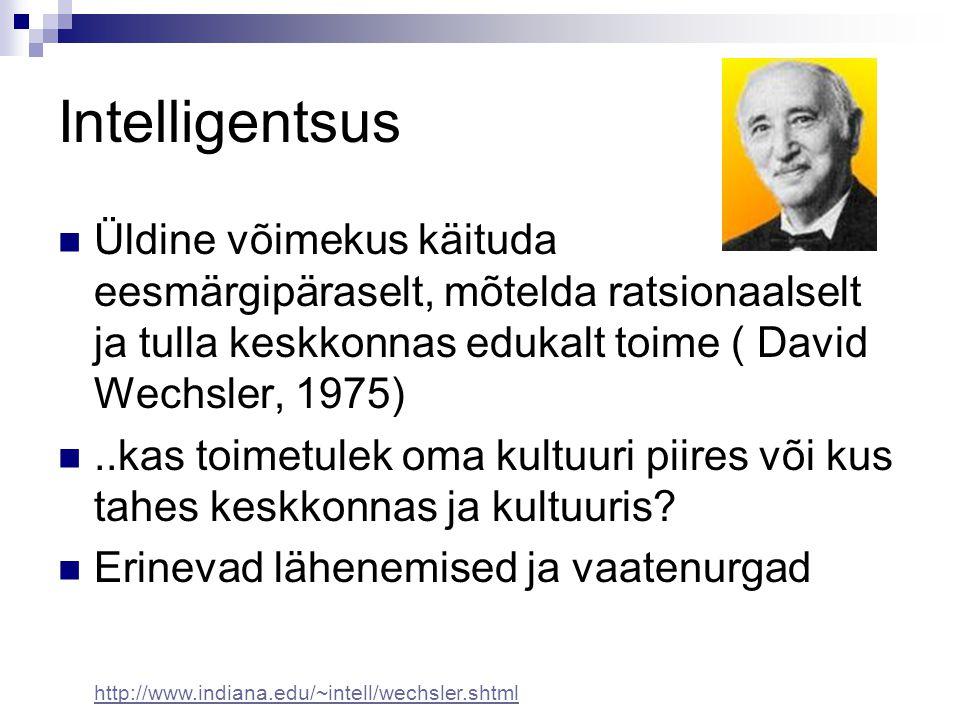 Intelligentsus Üldine võimekus käituda eesmärgipäraselt, mõtelda ratsionaalselt ja tulla keskkonnas edukalt toime ( David Wechsler, 1975)..kas toimetu
