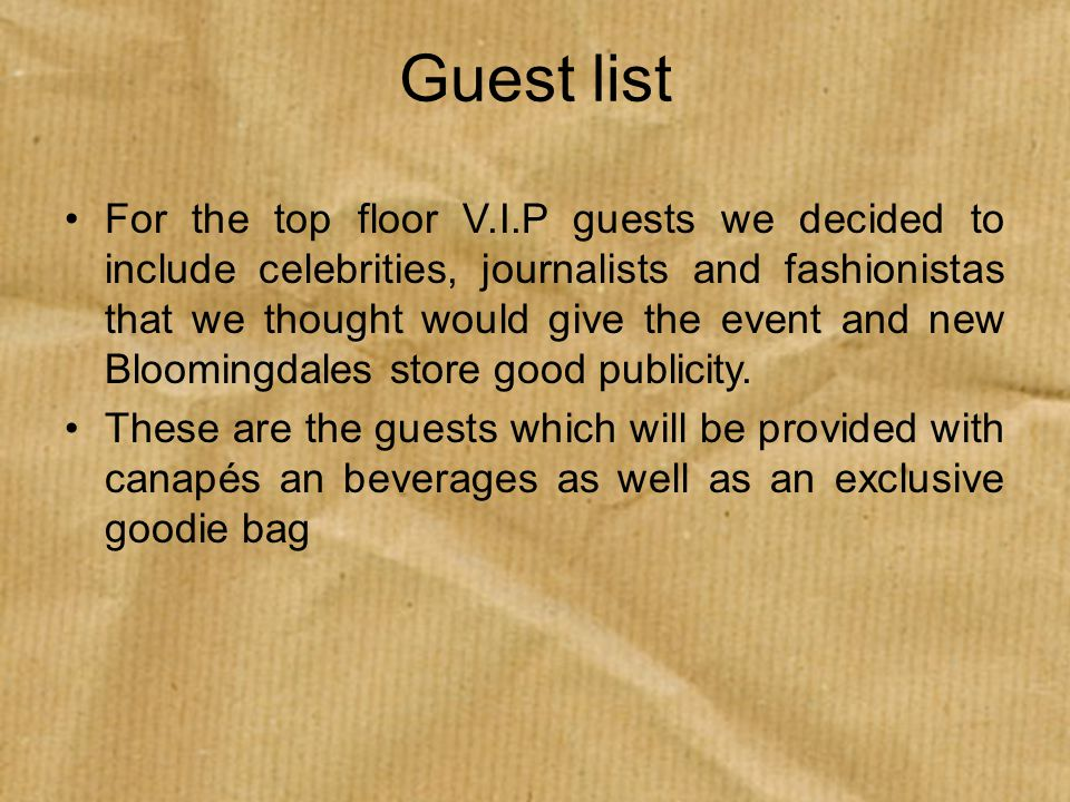 Guest list For the top floor V.I.P guests we decided to include celebrities, journalists and fashionistas that we thought would give the event and new