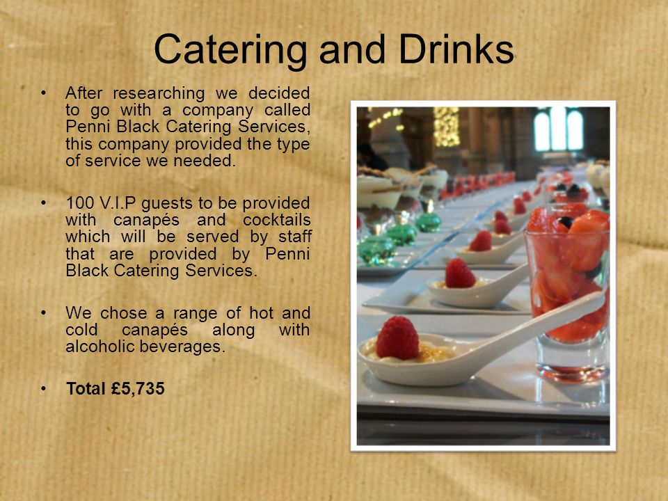 Catering and Drinks After researching we decided to go with a company called Penni Black Catering Services, this company provided the type of service