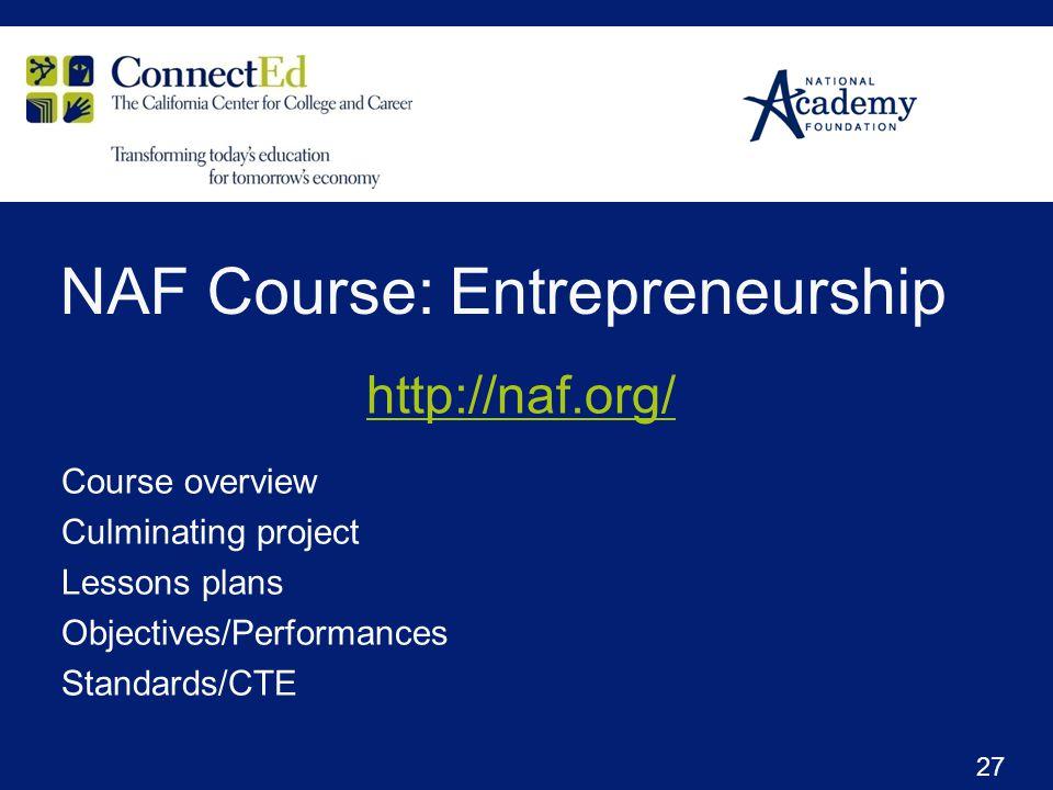 NAF Course: Entrepreneurship Course overview Culminating project Lessons plans Objectives/Performances Standards/CTE 27 http://naf.org/