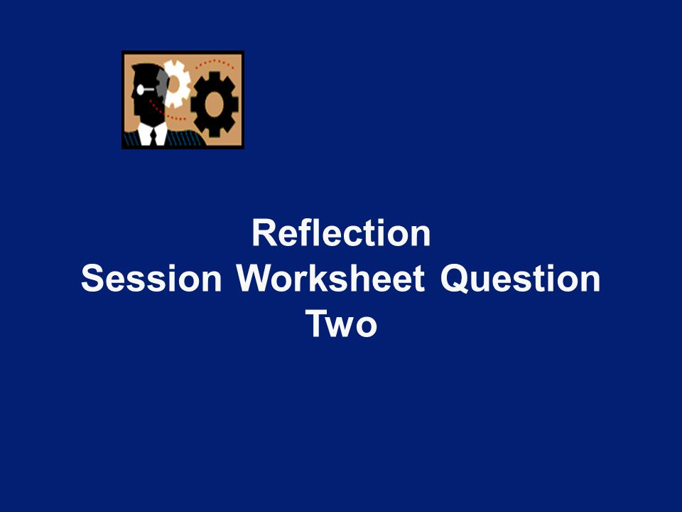 Reflection Session Worksheet Question Two