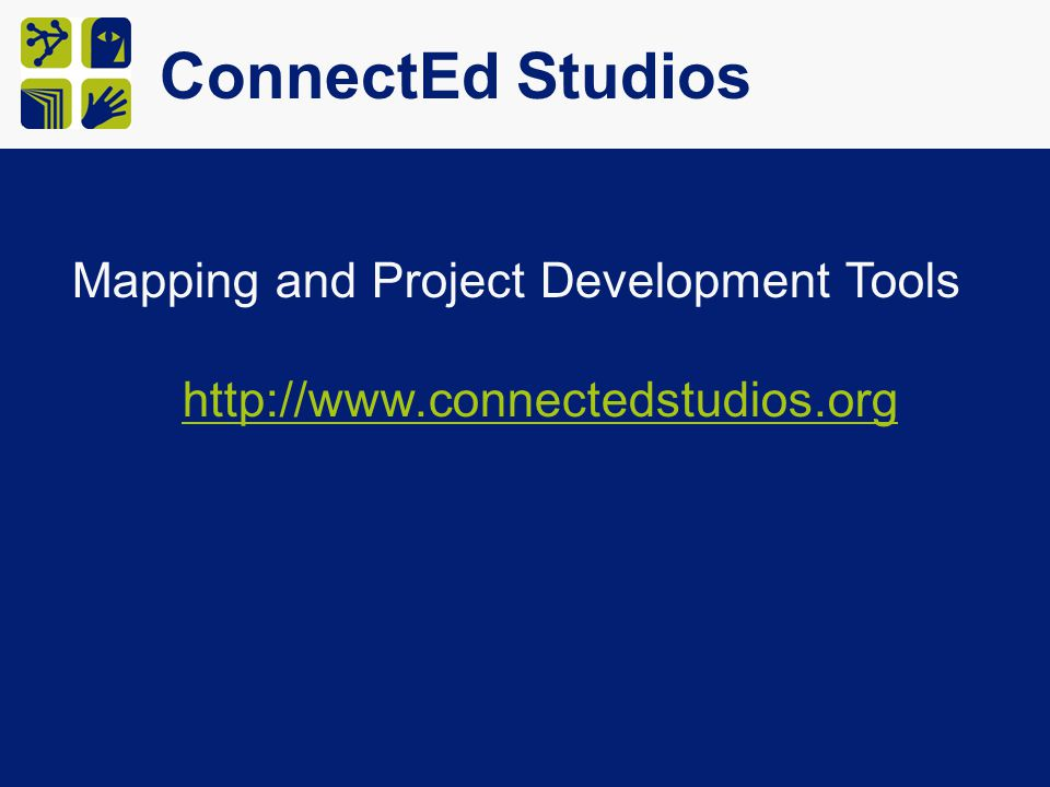 ConnectEd Studios Mapping and Project Development Tools http://www.connectedstudios.org