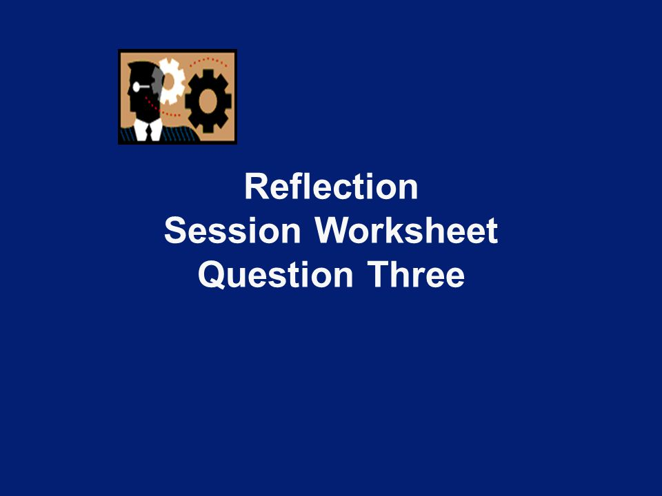 Reflection Session Worksheet Question Three