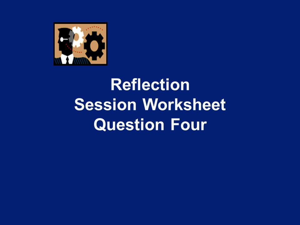 Reflection Session Worksheet Question Four