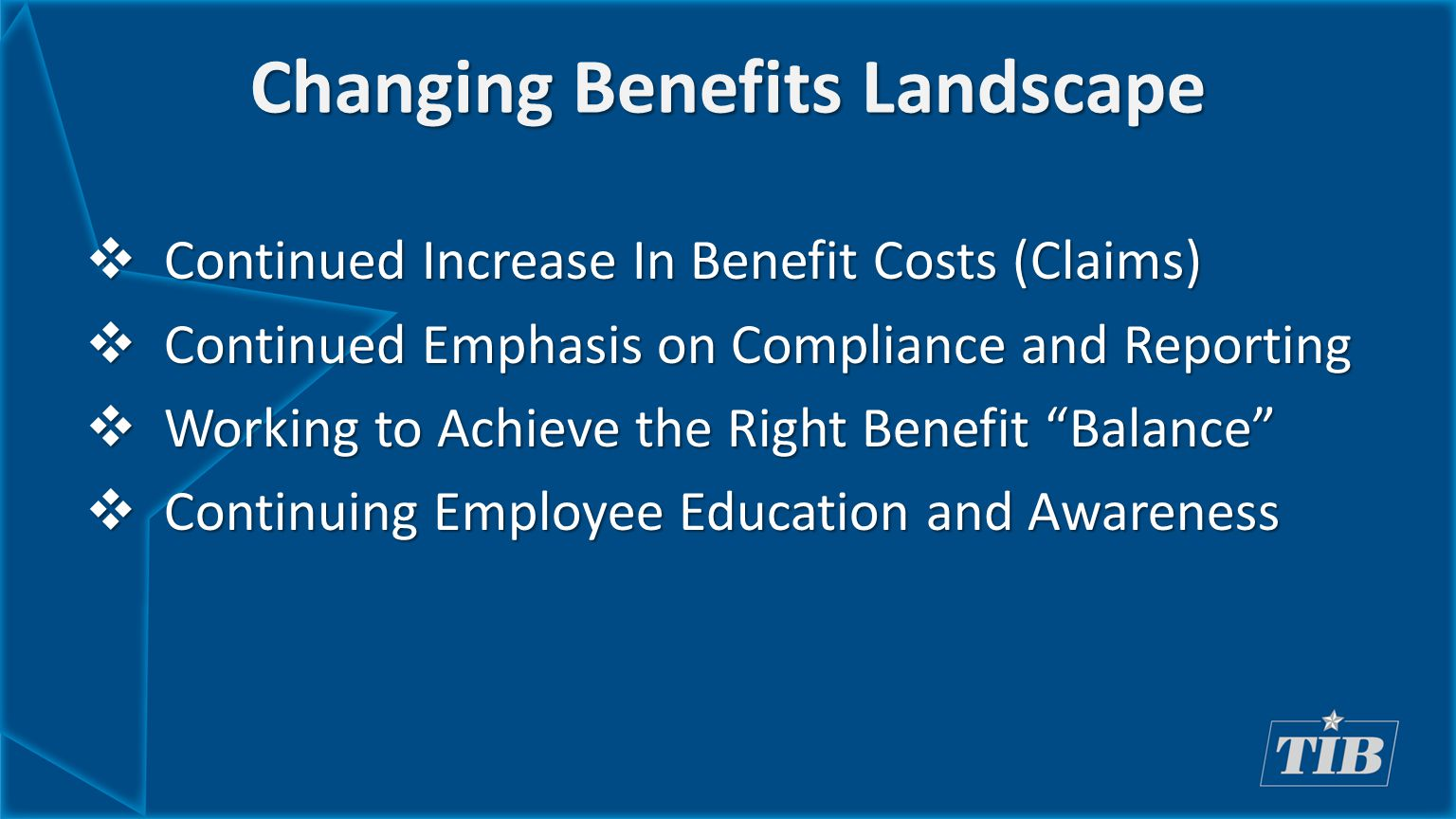Changing Benefits Landscape  Continued Increase In Benefit Costs (Claims)  Continued Emphasis on Compliance and Reporting  Working to Achieve the R