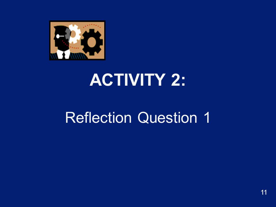 ACTIVITY 2: Reflection Question 1 11