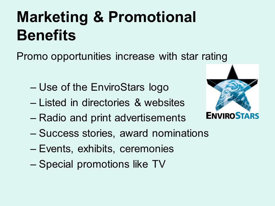 Marketing & Promotional Benefits Promo opportunities increase with star rating –Use of the EnviroStars logo –Listed in directories & websites –Radio a