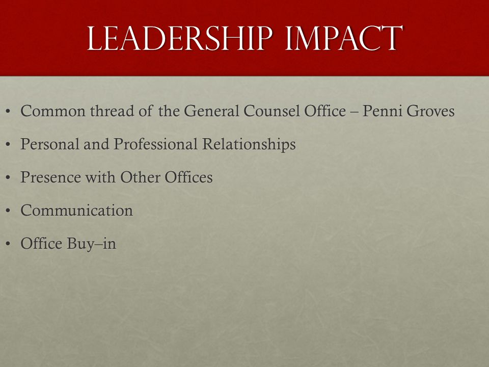 Leadership Impact Common thread of the General Counsel Office – Penni GrovesCommon thread of the General Counsel Office – Penni Groves Personal and Pr