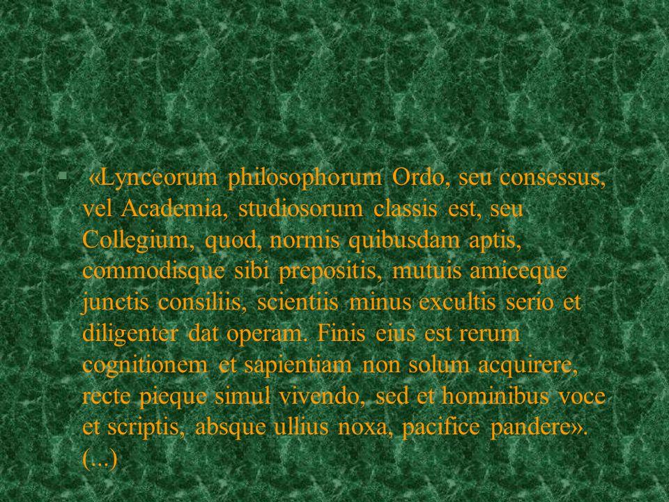 § «Lynceorum philosophorum Ordo, seu consessus, vel Academia, studiosorum classis est, seu Collegium, quod, normis quibusdam aptis, commodisque sibi prepositis, mutuis amiceque junctis consiliis, scientiis minus excultis serio et diligenter dat operam.