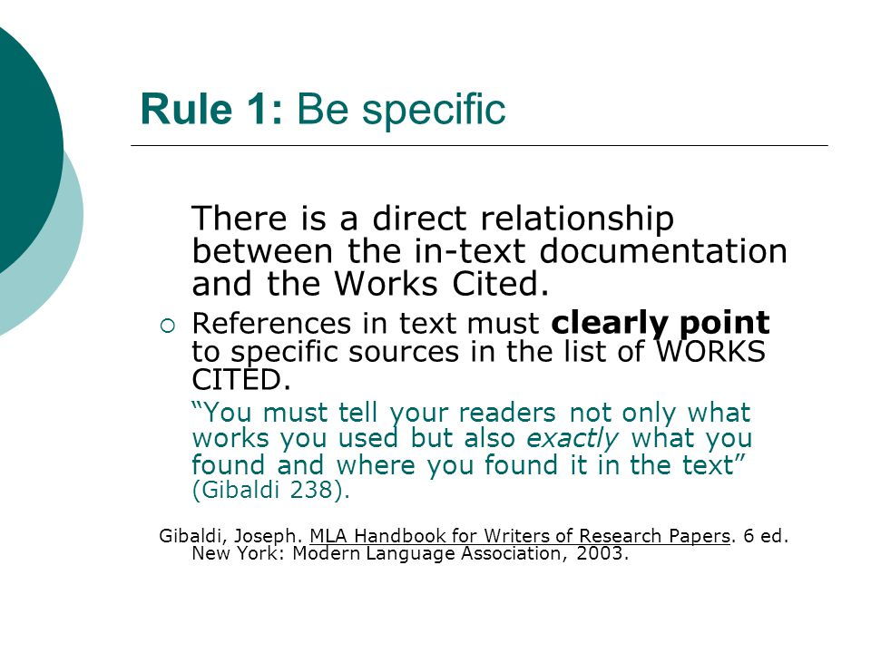 Rule 1: Be specific There is a direct relationship between the in-text documentation and the Works Cited.