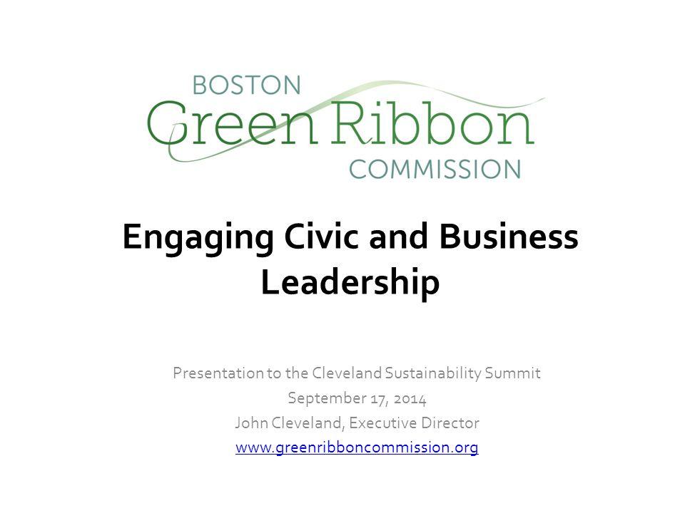 Presentation to the Cleveland Sustainability Summit September 17, 2014 John Cleveland, Executive Director www.greenribboncommission.org Engaging Civic