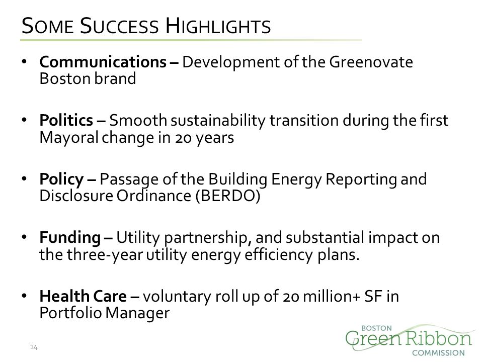 S OME S UCCESS H IGHLIGHTS Communications – Development of the Greenovate Boston brand Politics – Smooth sustainability transition during the first Ma