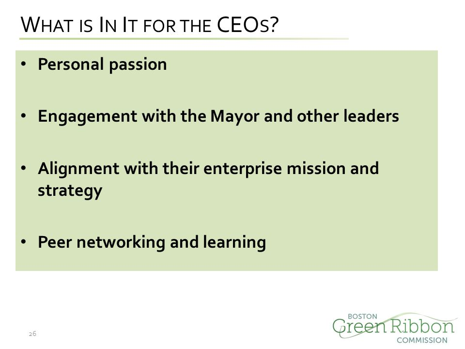 W HAT IS I N I T FOR THE CEO S ? Personal passion Engagement with the Mayor and other leaders Alignment with their enterprise mission and strategy Pee