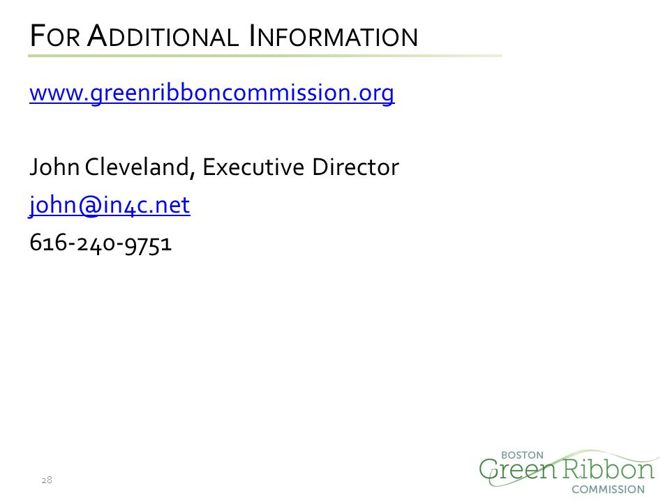 F OR A DDITIONAL I NFORMATION www.greenribboncommission.org John Cleveland, Executive Director john@in4c.net 616-240-9751 28