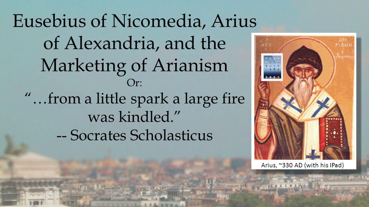 Arius was known to publically debate (Theoderet, H.E.