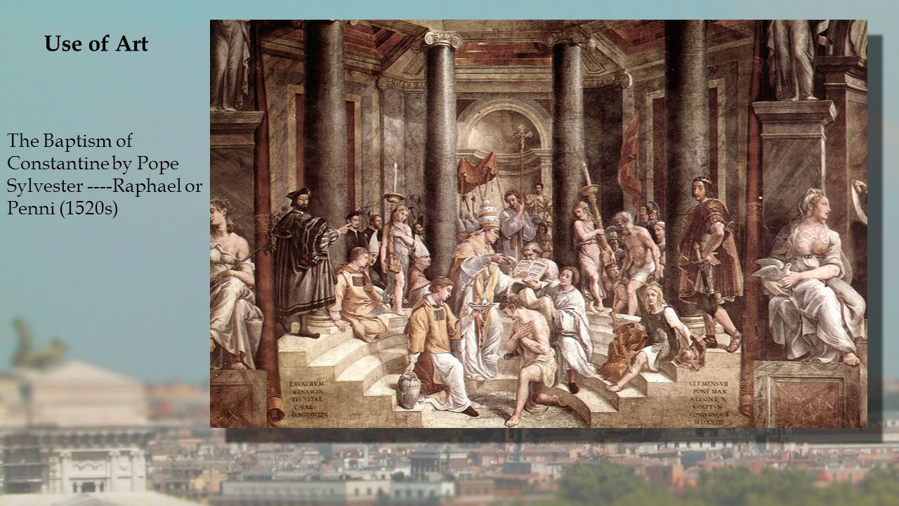 Use of Art The Baptism of Constantine by Pope Sylvester ----Raphael or Penni (1520s)