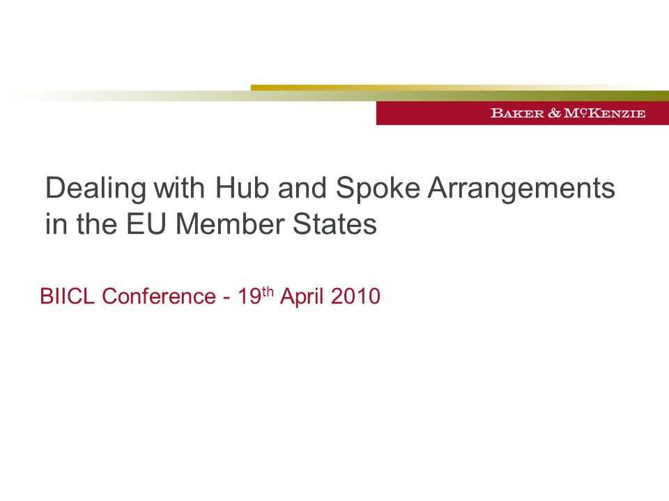 Dealing with Hub and Spoke Arrangements in the EU Member States BIICL Conference - 19 th April 2010