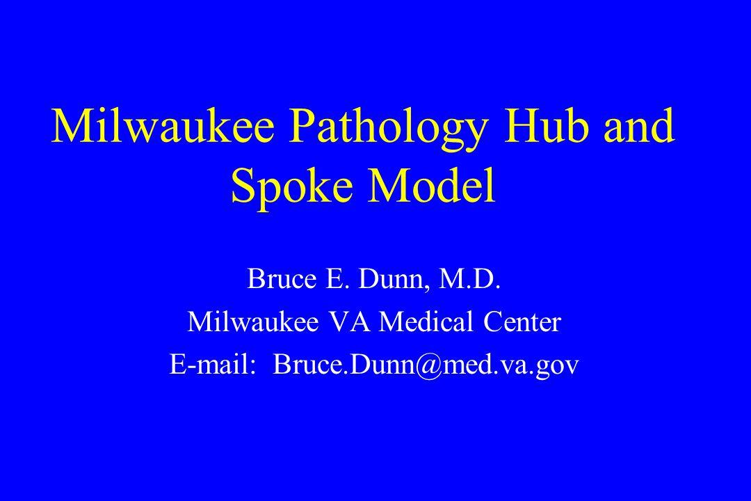 Milwaukee Pathology Hub and Spoke Model Iron Mountain VAMC Tomah VAMC North Chicago VAMC Milwaukee VAMC 170 mi 220 mi 60 mi