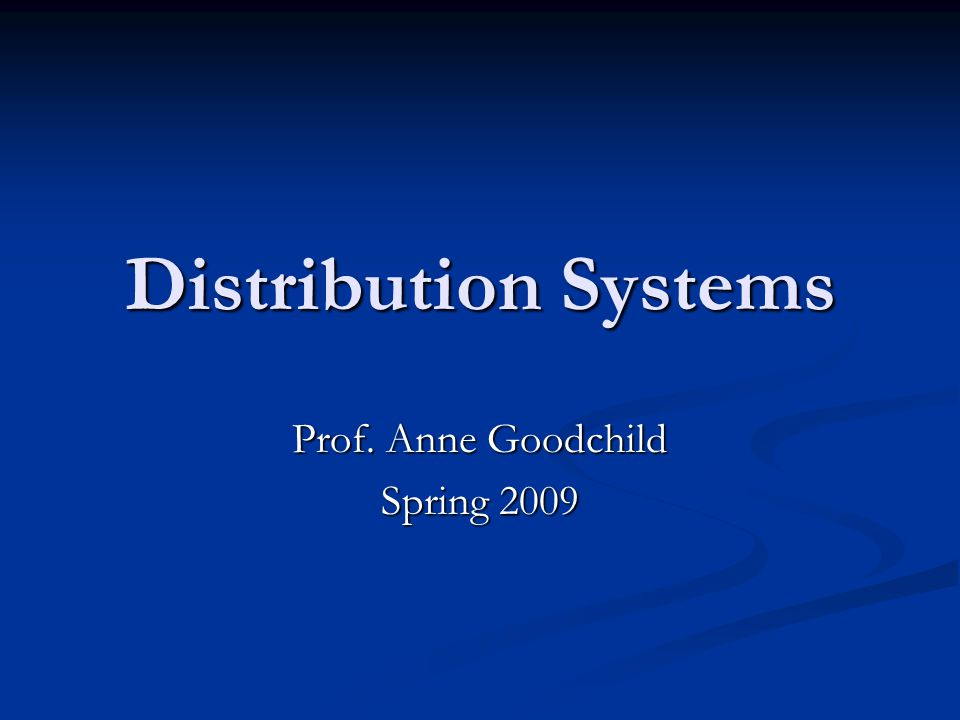 Distribution Systems Prof. Anne Goodchild Spring 2009