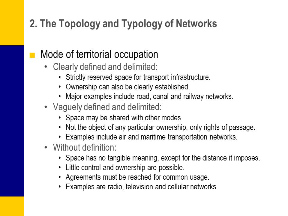 2. The Topology and Typology of Networks ■Mode of territorial occupation Clearly defined and delimited: Strictly reserved space for transport infrastr