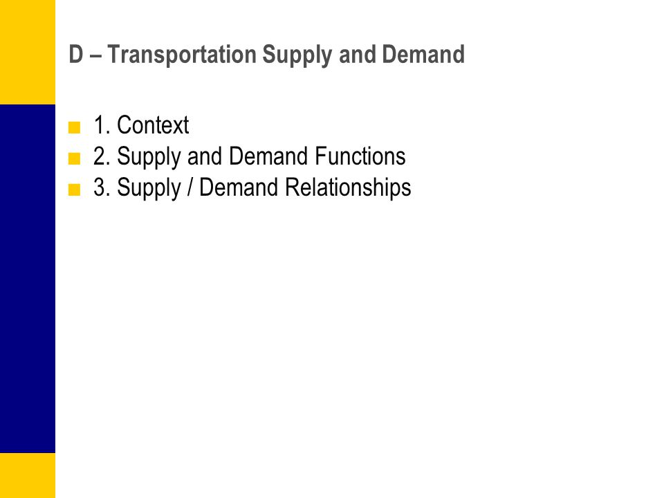 D – Transportation Supply and Demand ■1. Context ■2. Supply and Demand Functions ■3. Supply / Demand Relationships