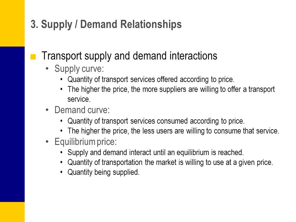 3. Supply / Demand Relationships ■Transport supply and demand interactions Supply curve: Quantity of transport services offered according to price. Th