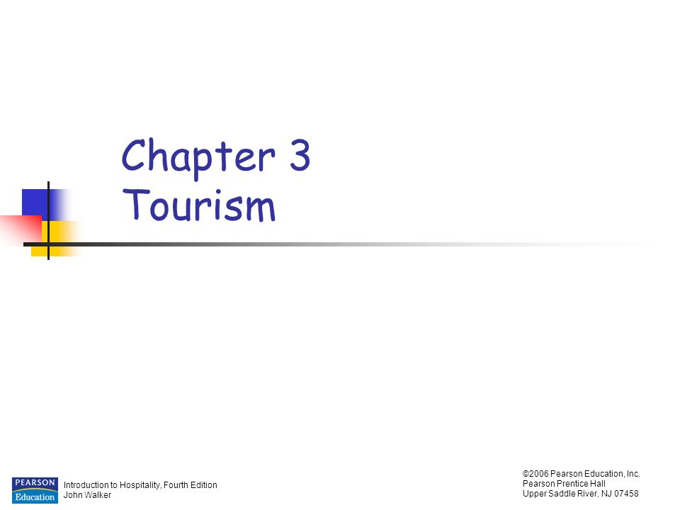 Introduction to Hospitality, Fourth Edition John Walker ©2006 Pearson Education, Inc. Pearson Prentice Hall Upper Saddle River, NJ 07458 Chapter 3 Tou