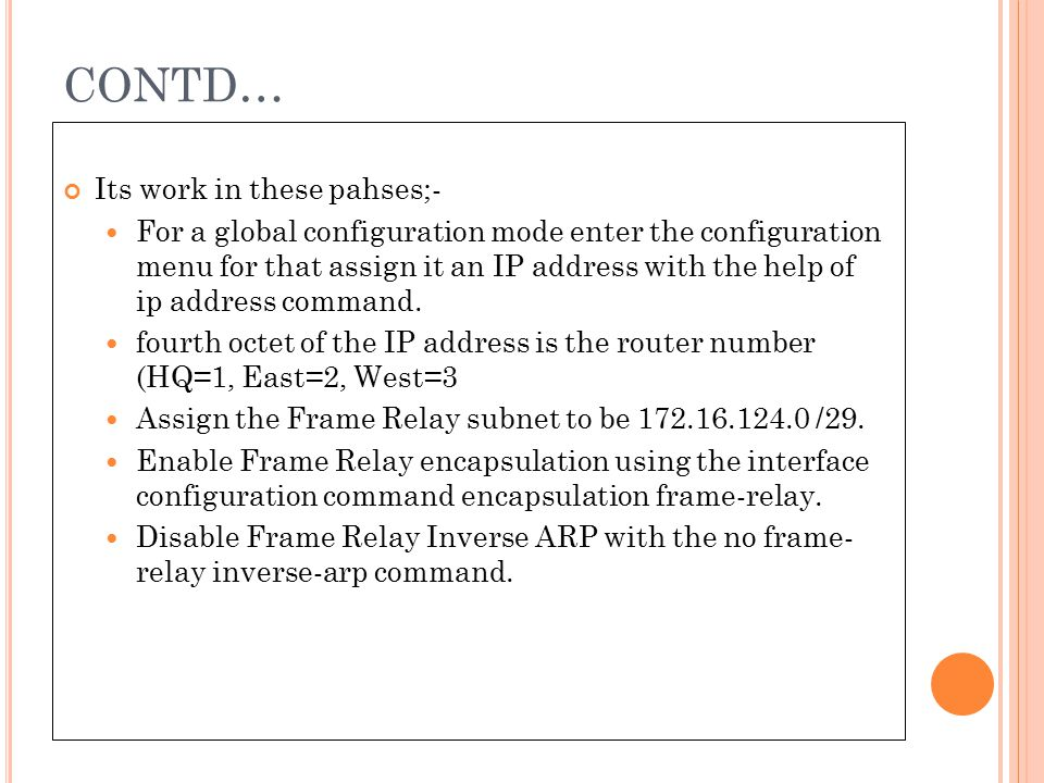 CONTD… Its work in these pahses;- For a global configuration mode enter the configuration menu for that assign it an IP address with the help of ip ad