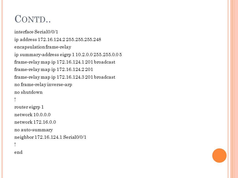 C ONTD.. interface Serial0/0/1 ip address 172.16.124.2 255.255.255.248 encapsulation frame-relay ip summary-address eigrp 1 10.2.0.0 255.255.0.0 5 fra