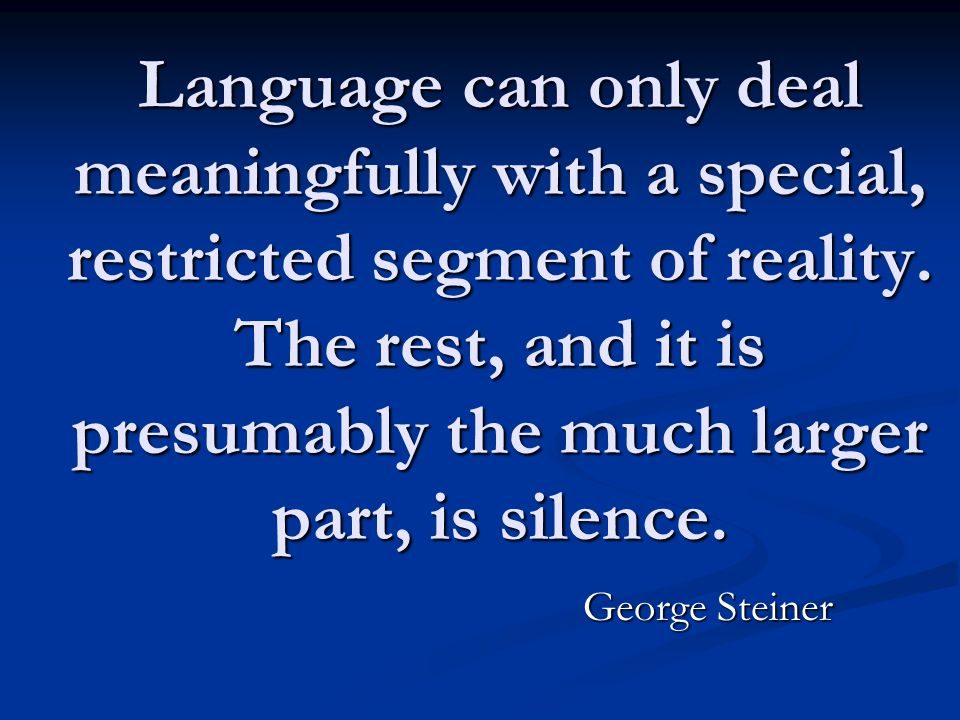Language can only deal meaningfully with a special, restricted segment of reality.