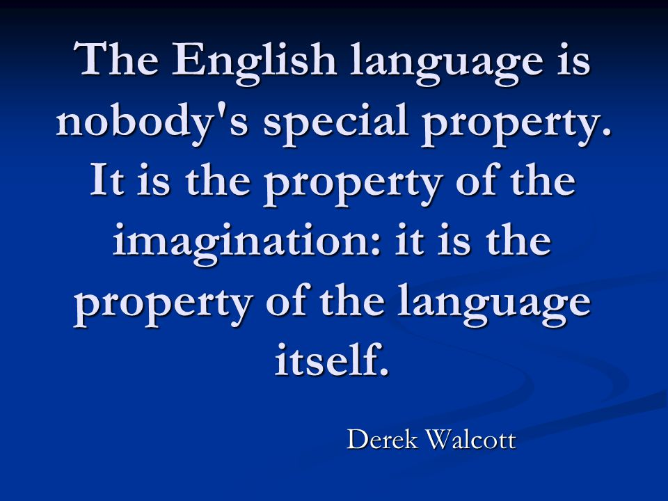 The English language is nobody's special property. It is the property of the imagination: it is the property of the language itself. Derek Walcott