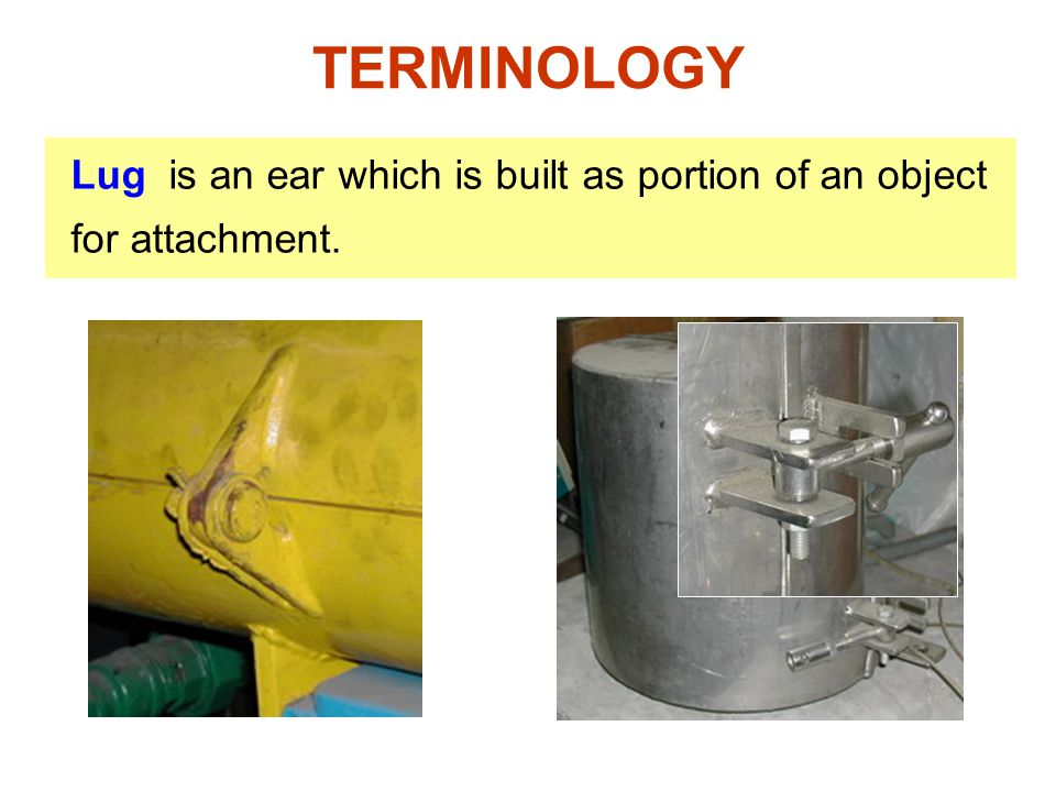 Lug is an ear which is built as portion of an object for attachment. TERMINOLOGY