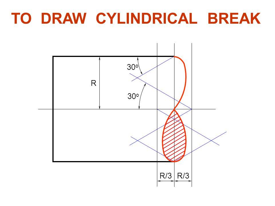 TO DRAW CYLINDRICAL BREAK R R/3 30 o