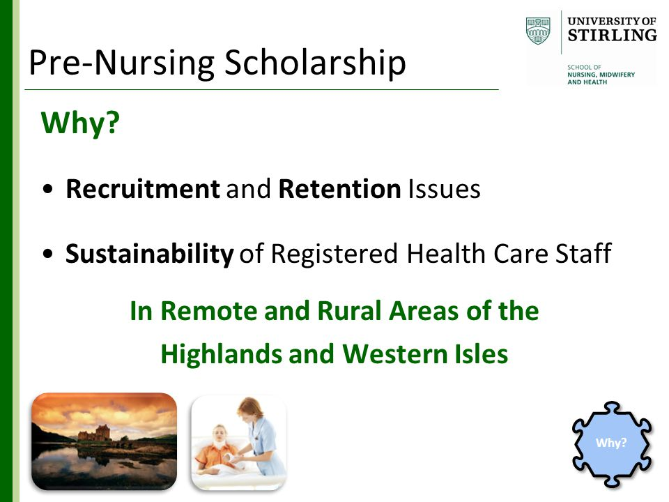 Why? Recruitment and Retention Issues Sustainability of Registered Health Care Staff In Remote and Rural Areas of the Highlands and Western Isles Why?