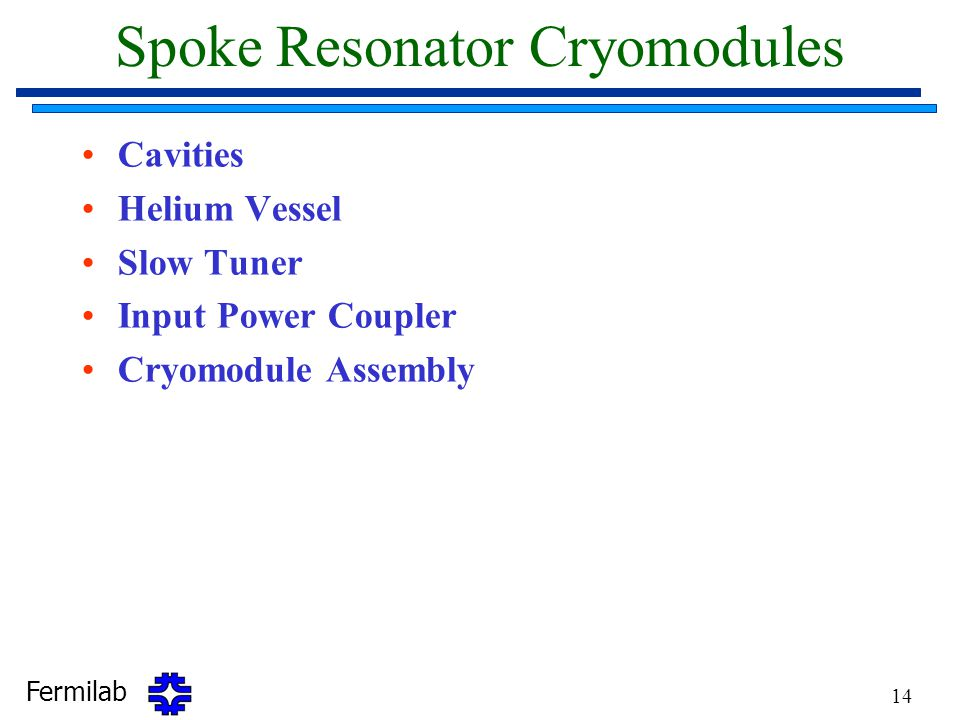 Fermilab 14 Spoke Resonator Cryomodules Cavities Helium Vessel Slow Tuner Input Power Coupler Cryomodule Assembly