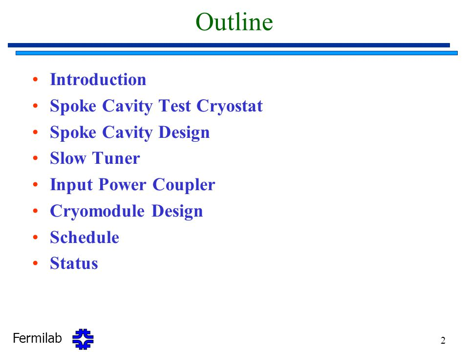 Fermilab 2 Outline Introduction Spoke Cavity Test Cryostat Spoke Cavity Design Slow Tuner Input Power Coupler Cryomodule Design Schedule Status