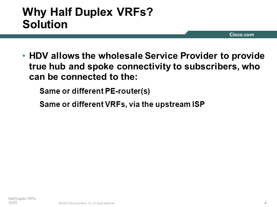 444 © 2003 Cisco Systems, Inc. All rights reserved. Half Duplex VRFs, 12/03 HDV allows the wholesale Service Provider to provide true hub and spoke co