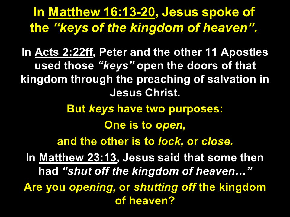 In Matthew 16:13-20, Jesus spoke of the keys of the kingdom of heaven .
