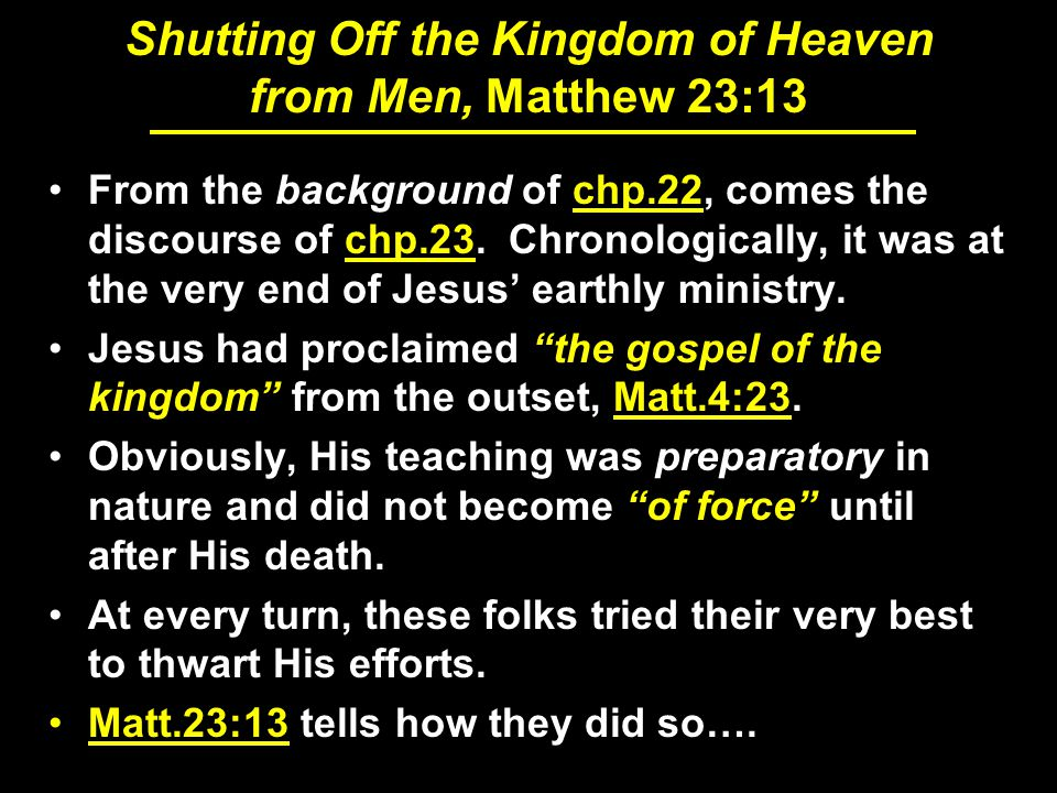Shutting Off the Kingdom of Heaven from Men, Matthew 23:13 From the background of chp.22, comes the discourse of chp.23.