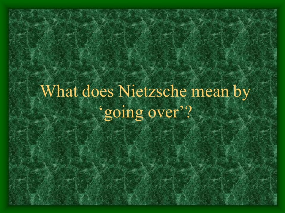 What does Nietzsche mean by 'going over'