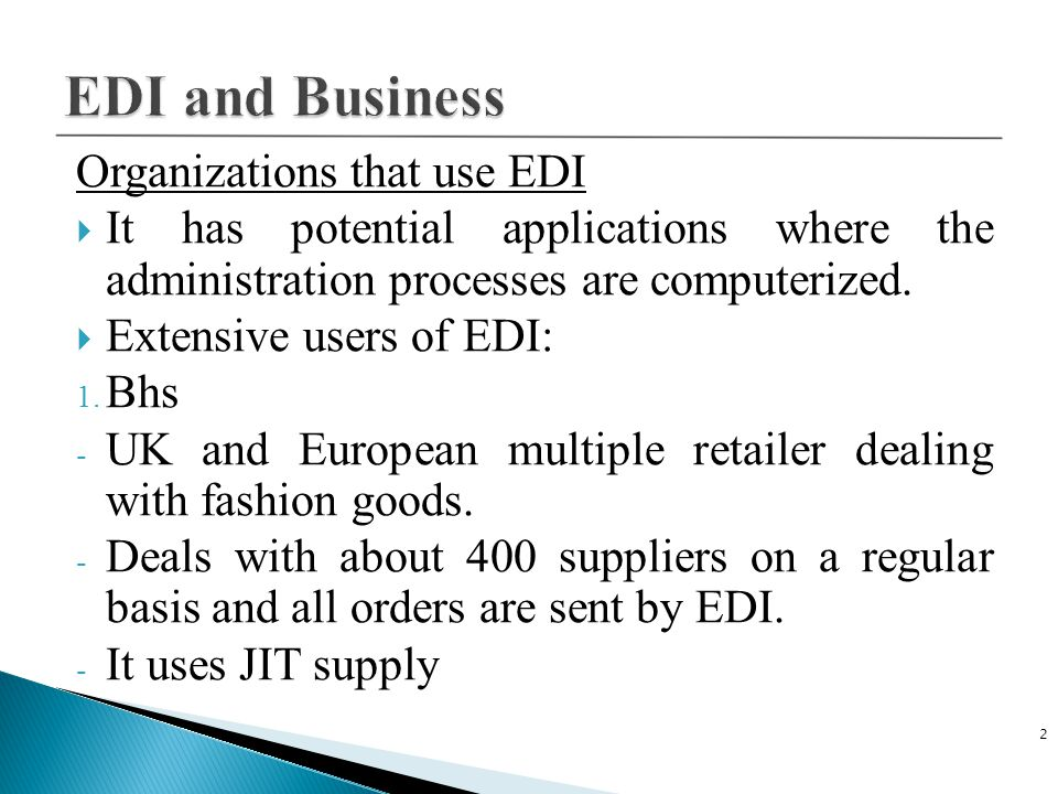 Organizations that use EDI  It has potential applications where the administration processes are computerized.