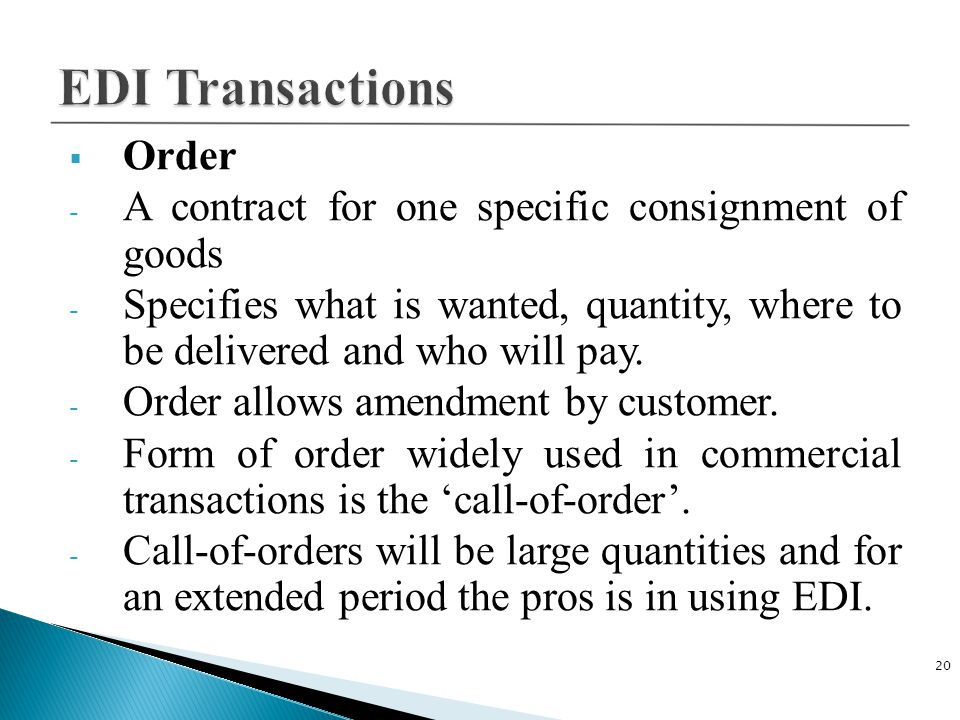  Order - A contract for one specific consignment of goods - Specifies what is wanted, quantity, where to be delivered and who will pay.